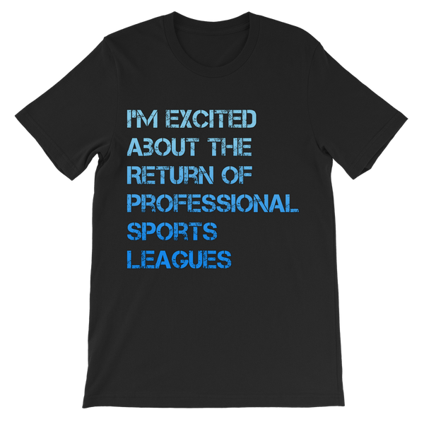 I'm Excited About The Return of Professional Sports Leagues Classic Kids T-Shirt