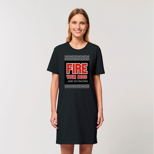 Fire Your Boss And Go Racing Organic T-Shirt Dress