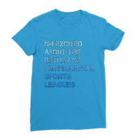 I'm Excited About The Return of Professional Sports Leagues Classic Women's T-Shirt