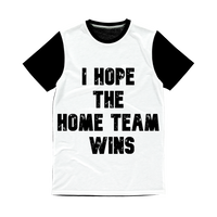 I Hope The Home Team Wins Classic Sublimation Panel T-Shirt