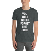 You Will Never Forget This Shirt ... EVER ! Short-Sleeve Unisex T-Shirt