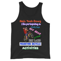 Hell Yeah Dawg I Like Participating in Totally Dope Off Road Extreme Dirt Laced Mountain Bicycle Activities  Unisex Tank Top