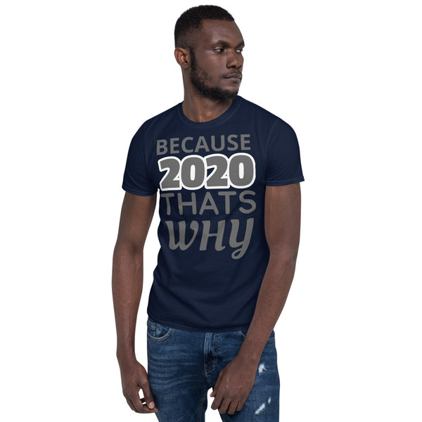 BECAUSE 2020 THATS WHY Short-Sleeve Unisex T-Shirt