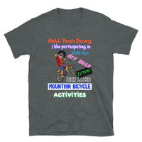Hell Yeah Dawg I Like Participating in Totally Dope Off Road Extreme Dirt Laced Mountain Bicycle Activities Short-Sleeve Unisex T-Shirt