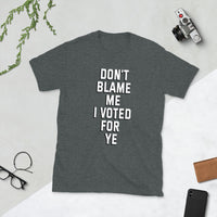 Don't Blame Me I Voted For Ye Short-Sleeve Unisex T-Shirt