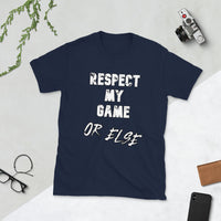 RESPECT MY GAME.... OR ELSE Short-Sleeve Unisex T-Shirt
