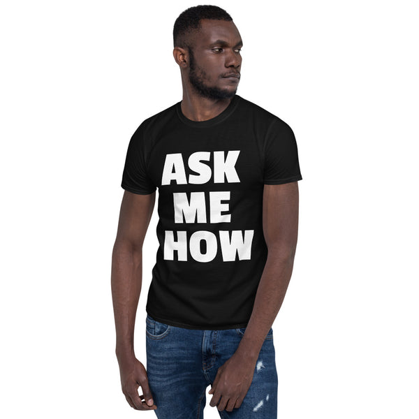 ASK ME HOW Short-Sleeve Unisex T-Shirt