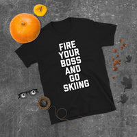 Fire Your Boss And Go Skiing Short-Sleeve Unisex T-Shirt