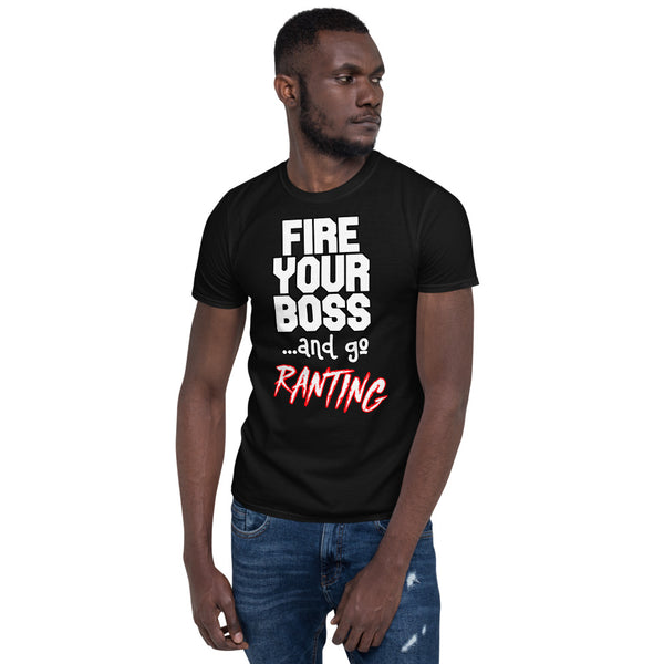 Fire Your Boss And Go Ranting Short-Sleeve Unisex T-Shirt