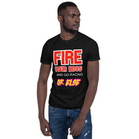 Fire Your Boss And Go Racing OR ELSE Short-Sleeve Unisex T-Shirt