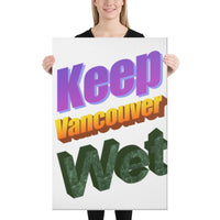Keep Vancouver Wet Canvas