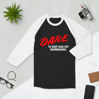 Dare To Keep Kids Off Snowboards, Snowboarding, Drugs, Snowboard Gift, Skier Gift Ski Gift, Funny Snowboard, Unisex 3/4 sleeve raglan shirt