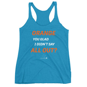 Orange You Glad? - Women's Racerback Tank (8 color options)