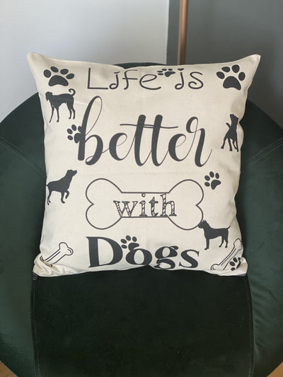 Handmade Dog quote cushion ' Life is better with Dogs'