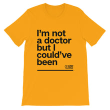 "Load image into Gallery viewer, ""I'm Not A Doctor"" Unisex Tee (Dark Design)"