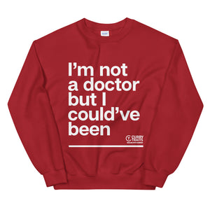 """I'm Not A Doctor"" Unisex Sweater (White Design)"