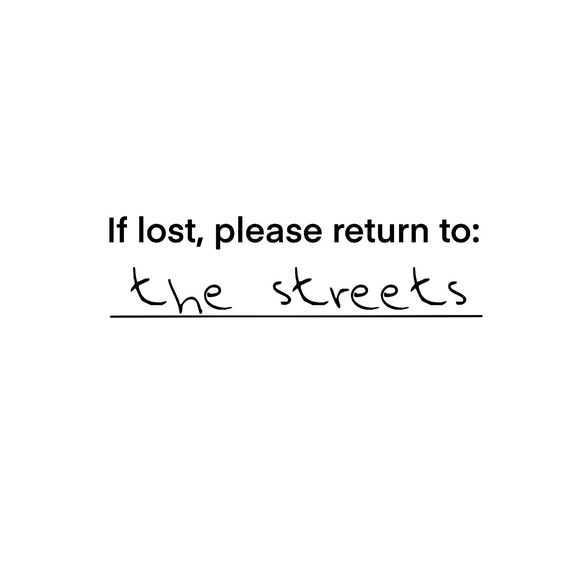 If lost, please return to the streets