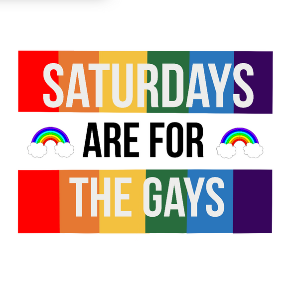 Saturdays are for the Gays