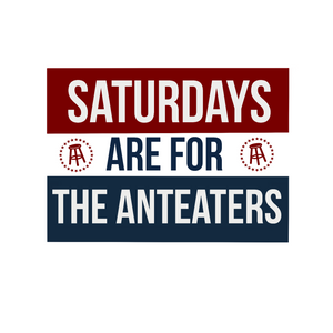 Saturdays are for the Anteaters