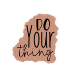 """Do your thing"""