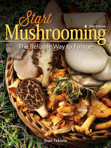 Start Mushrooming 2nd Edition: The Reliable Way to Forage
