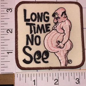 LONG TIME NO SEE FUNNY HILARIOUS JOKE CREST EMBLEM PATCH