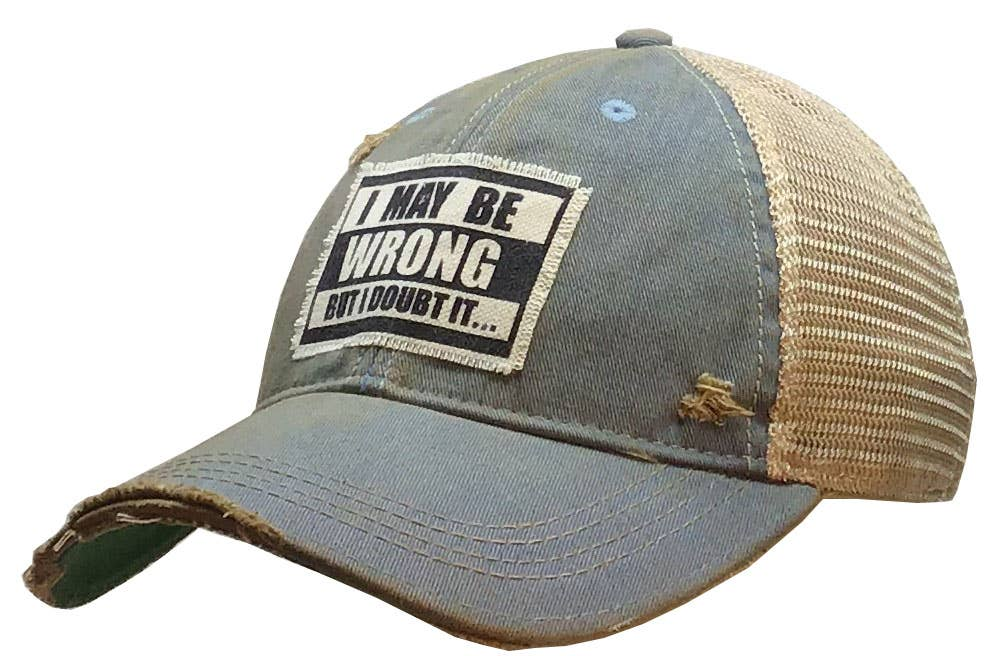I May Be Wrong But I Doubt It Distressed Trucker Cap