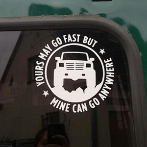 YOURS MAY GO FAST MINE CAN GO ANYWHERE Funny Car Sticker