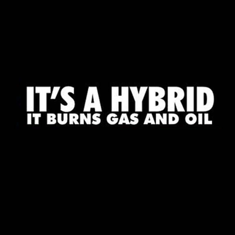 It's a Hybrid It Burns Gas and Oil Sticker