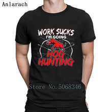 Load image into Gallery viewer, Work Sucks Im Going Hogg Hunting T-shirt