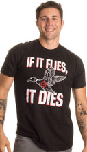 Load image into Gallery viewer, If It Flies, It Dies T-shirt