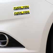 Load image into Gallery viewer, F*ck You Have A Nice Day Sticker
