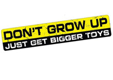 "Load image into Gallery viewer, ""Don't Grow Up, Just Get Bigger Toys""  Vinyl Decal/Sticker"