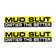 "Load image into Gallery viewer, 2 x ""Mud Slut Dirtier The Better"" Decal/Stickers"