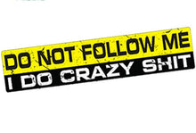 "Load image into Gallery viewer, ""Do Not Follow Me I Do Crazy Shit"" Sticker/Decal"