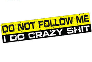 """Do Not Follow Me I Do Crazy Shit"" Sticker/Decal"