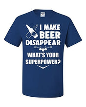 Load image into Gallery viewer, I Make Beer Disappear What's Your Superpower T-Shirt