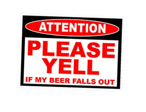 """Please Yell If My Beer Falls Out"" Sticker/Decal"