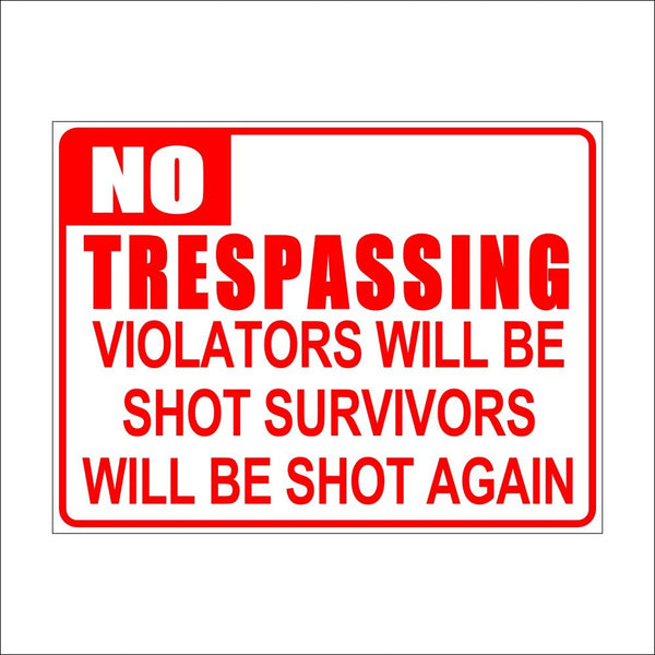 No Trespassing Violators Will be Shot Survivors will be shot Again sign board