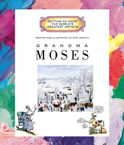 Getting to Know the World's Greatest Artists: Grandma Moses