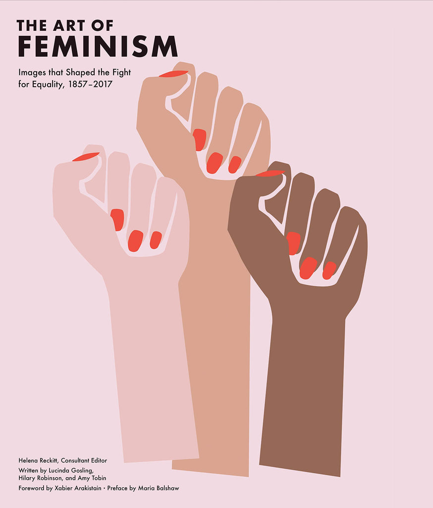 Art of Feminism: Images that Shaped the Fight for Equality, 1857-2017