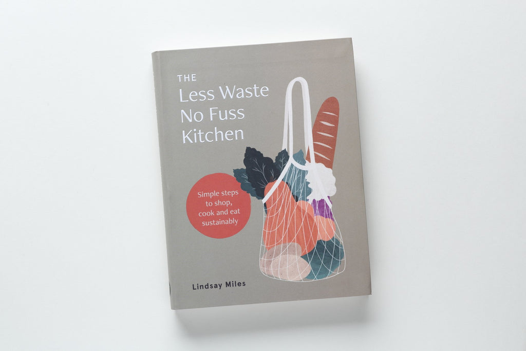 The Less Waste, No Fuss Kitchen : Simple Steps to Shop, Cook and Eat Sustainably