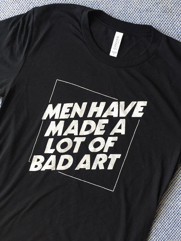 Men Have Made A Lot of Bad Art Tee