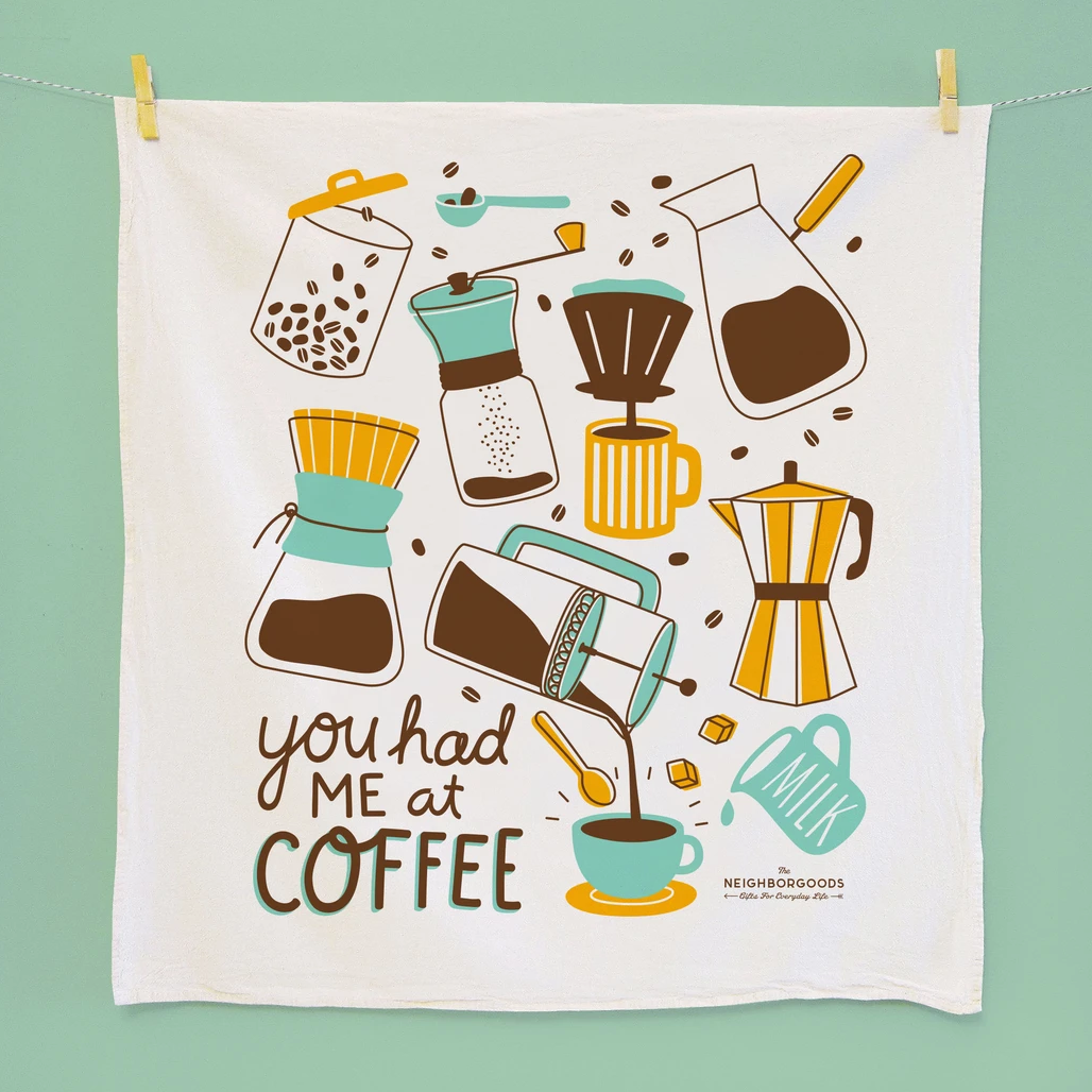 You Had Me at Coffee Dish Towel by The Neighborgoods