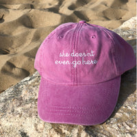 She Doesn't Even Go Here Hat - Multiple Colors