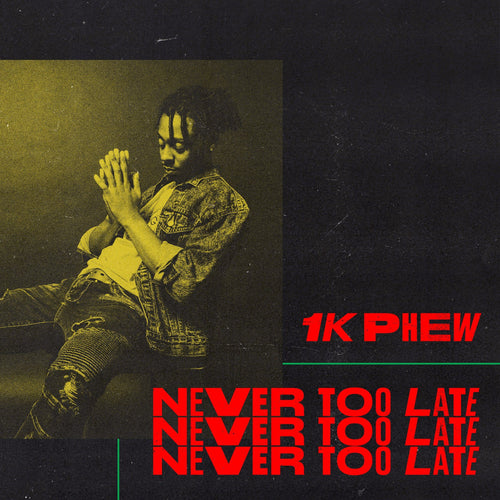 1K Phew 'Never Too Late'