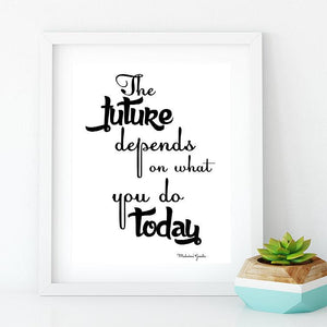 Inspirational Quote Print - The Future Depends On What You Do Today - PrintsFinds