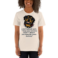 Keep Your Enemies Closer Funny Rottweiler T-shirt Unisex - Rottweiler POV