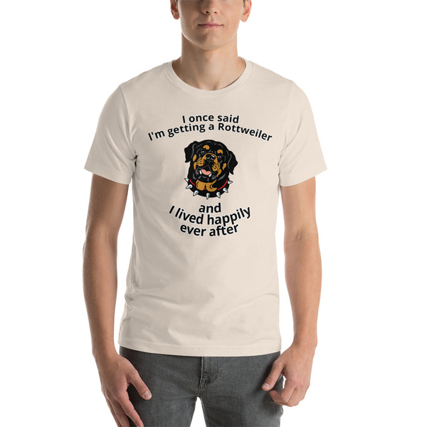 Getting a Rottweiler and Lived Happily Ever After T-shirt Short Sleeve Unisex - Rottweiler POV