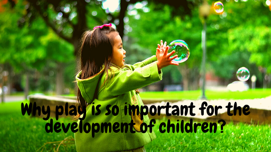 Why play is so important for the development of children